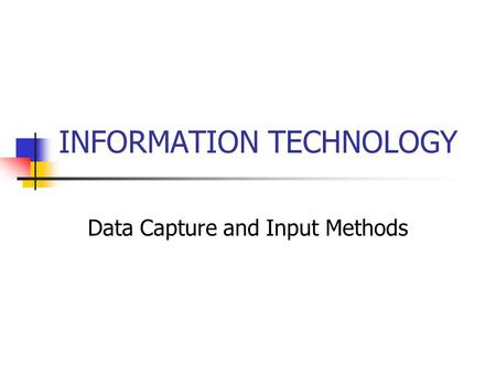 INFORMATION TECHNOLOGY Data Capture and Input Methods.