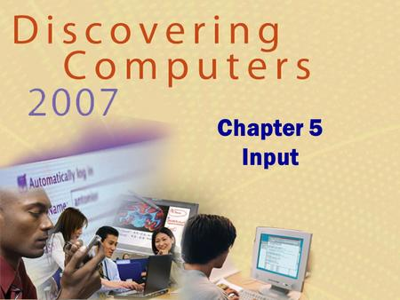 Chapter 5 Input. What Is Input? What is input? p. 234 and 236 Fig. 5-1 Next  Input device is any hardware component that allows users to enter data and.