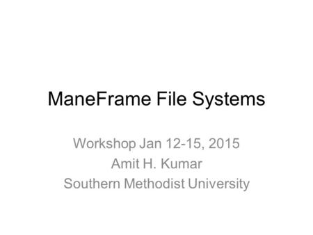 ManeFrame File Systems Workshop Jan 12-15, 2015 Amit H. Kumar Southern Methodist University.