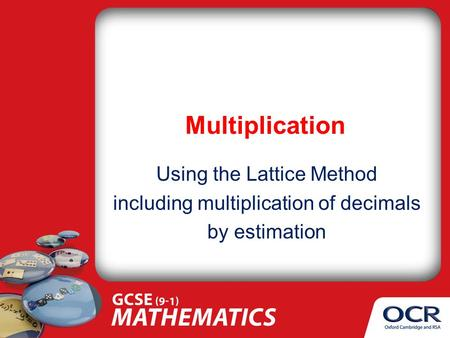 Multiplication Using the Lattice Method including multiplication of decimals by estimation.