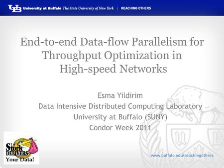 End-to-end Data-flow Parallelism for Throughput Optimization in High-speed Networks Esma Yildirim Data Intensive Distributed Computing Laboratory University.