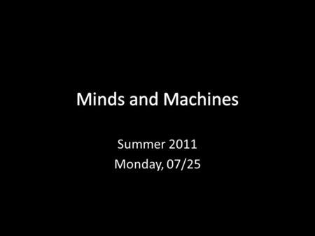 Summer 2011 Monday, 07/25. Recap on Dreyfus Presents a phenomenological argument against the idea that intelligence consists in manipulating symbols according.