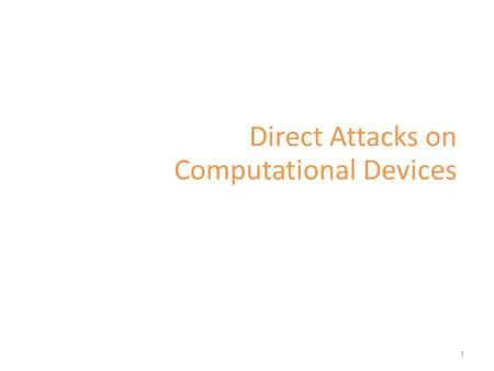 Direct Attacks on Computational Devices