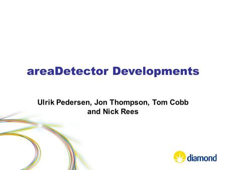 AreaDetector Developments Ulrik Pedersen, Jon Thompson, Tom Cobb and Nick Rees.