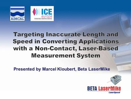 Presented by Marcel Kloubert, Beta LaserMike. Traditional Length and Speed Measurements Accomplished by using a roller that contacts the material being.