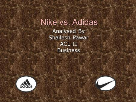 Nike vs. Adidas Analysed By Shailesh Pawar ACL-IIBusiness.