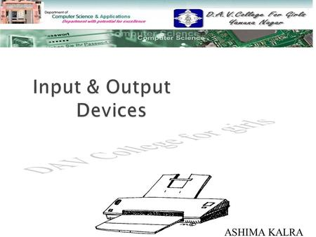 ASHIMA KALRA.  INPUT DEVICES INPUT DEVICES  OUTPUT DEVICES OUTPUT DEVICES.