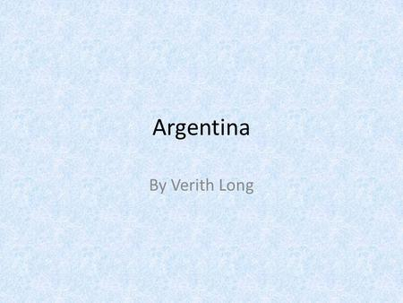 Argentina By Verith Long. General Information Country – Argentina. Argentina's Capital – Buenos Aires. Spain established a permanent colony of Buenos.