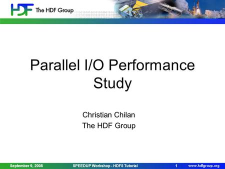 Parallel I/O Performance Study Christian Chilan The HDF Group September 9, 2008SPEEDUP Workshop - HDF5 Tutorial1.