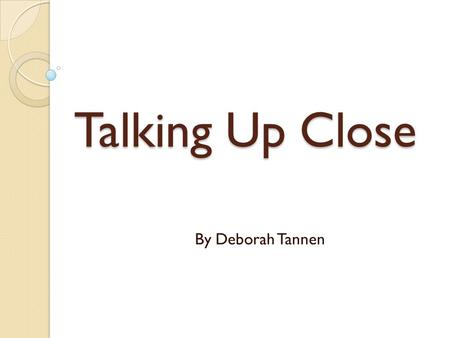 deborah tannen and talking up close Tannen, deborah talking from 9 to 5 : talking up close: close can i get copies of items from the library.