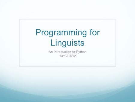 Programming for Linguists An Introduction to Python 13/12/2012.