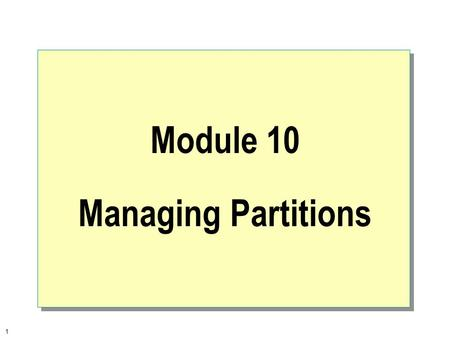 1 Module 10 Managing Partitions. 2  Overview Partitioning a Disk Using Disk Administrator General Maintenance and Troubleshooting.