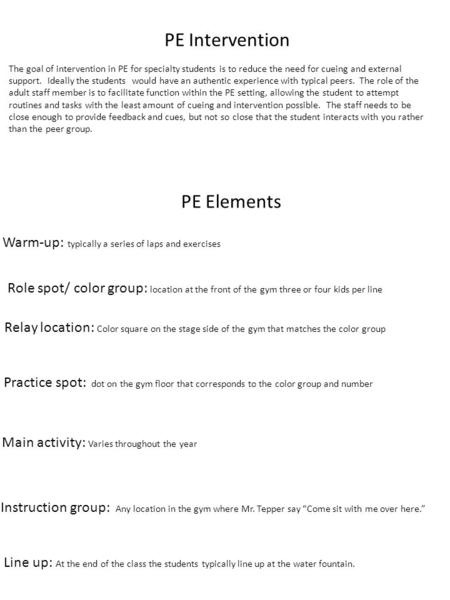 PE Intervention Warm-up: typically a series of laps and exercises Role spot/ color group: location at the front of the gym three or four kids per line.