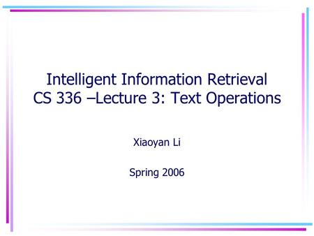Intelligent Information Retrieval CS 336 –Lecture 3: Text Operations Xiaoyan Li Spring 2006.