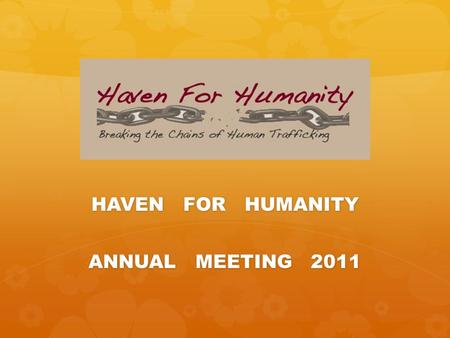 HAVEN FOR HUMANITY ANNUAL MEETING 2011. GRANT PROPOSALS: REPORT MANAGEMENT TEAM.