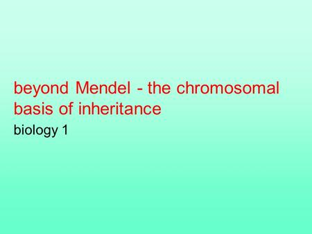 Beyond Mendel - the chromosomal basis of inheritance biology 1.