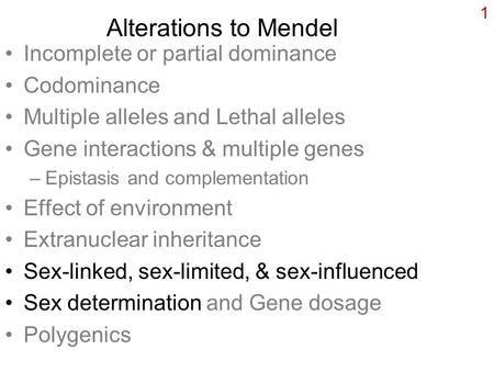 Alterations to Mendel Incomplete or partial dominance Codominance