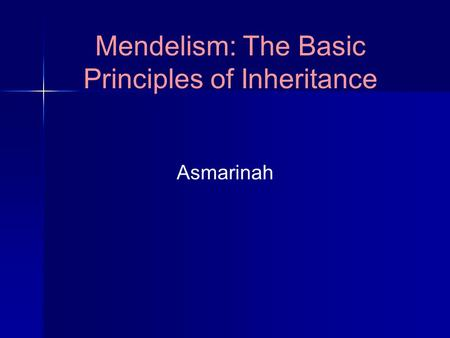 Mendelism: The Basic Principles of Inheritance Asmarinah.