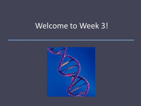 "Welcome to Week 3!. Today's Agenda: 1. Follow-up from last week: ""Big Ideas"" from Pedigrees and Probabilities 2. Group Discussion: Genetics and Agriculture."