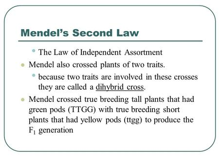 Mendel's Second Law The Law of Independent Assortment Mendel also crossed plants of two traits. because two traits are involved in these crosses they are.
