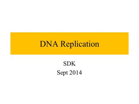 DNA Replication SDK Sept 2014. Chromosomes Strands of DNA that contain all of the genes an organism needs to survive and reproduce Chromosomes Genes Segments.