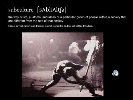Subculture | ˈ s ʌ bk ʌ lt ʃ ə | the way of life, customs, and ideas of a particular group of people within a society that are different from the rest.