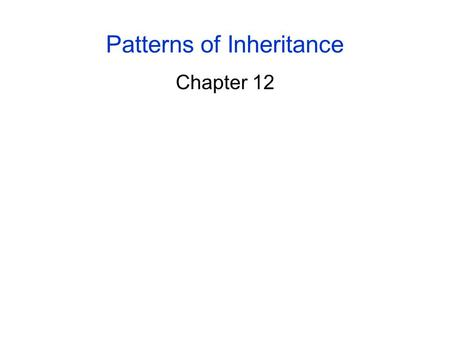 Patterns of Inheritance Chapter 12. 2 Early Ideas of Heredity Before the 20 th century, 2 concepts were the basis for ideas about heredity: -heredity.