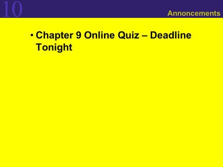 Chapter 9 Online Quiz – Deadline Tonight