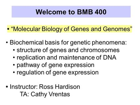 """Molecular Biology of Genes and Genomes"" Biochemical basis for genetic phenomena: structure of genes and chromosomes replication and maintenance of DNA."