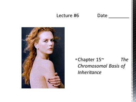  Chapter 15~ The Chromosomal Basis of Inheritance.