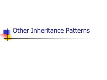 Other Inheritance Patterns. Mendel's Laws Law of Dominance: if the two alleles at a locus differ, then one, the dominant allele, determines the organism′s.