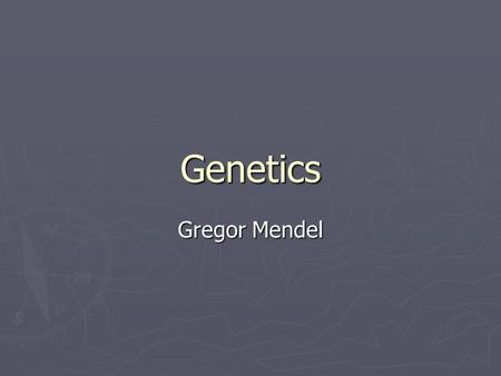 Genetics Gregor Mendel. Gregor Johann Mendel ► Gregor Mendel In 1865 turned the study of heredity into a science ► His work was so brilliant and unprecedented.