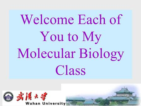 Welcome Each <strong>of</strong> You to My Molecular Biology Class.