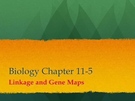 Biology Chapter 11-5 Linkage and Gene Maps.