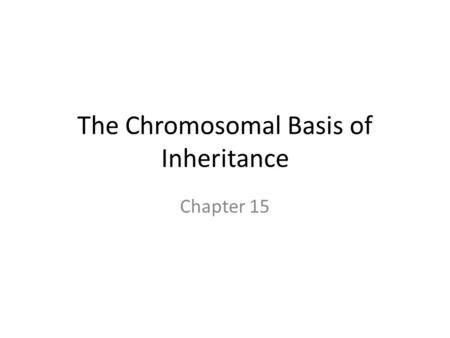 The Chromosomal Basis of Inheritance Chapter 15. Review Mitosis Meiosis Chromosome Genotype and Phenotype Mendelian Genetics.