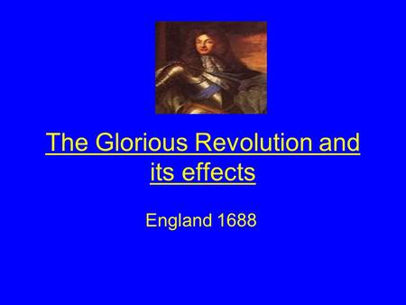 The Glorious Revolution and its effects England 1688.