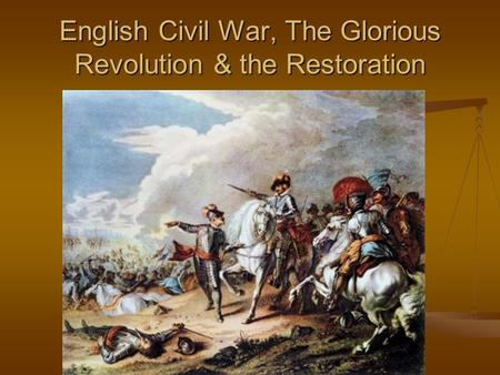 English Civil War, The Glorious Revolution & the Restoration.