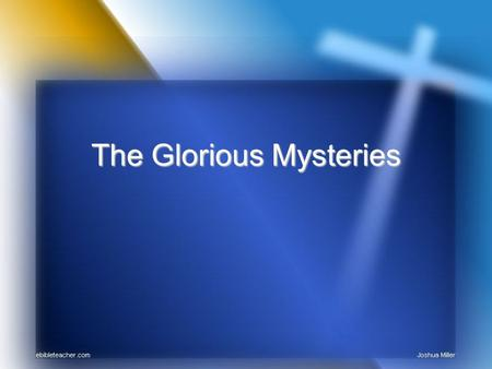 "The Glorious Mysteries. 1 st Glorious Mystery The Resurrection of Jesus ""Why are you looking among the dead for one who is alive? He is not here; He has."