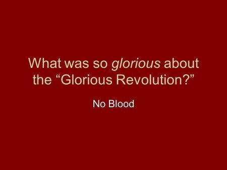 "What was so glorious about the ""Glorious Revolution?"""