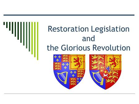 Restoration Legislation and the Glorious Revolution.