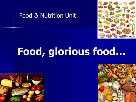 Food, glorious food… Food & Nutrition Unit. Hungry? Need a snack? You need food to carry out daily activities. You need food to carry out daily activities.