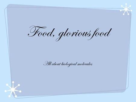 Food, glorious food All about biological molecules.