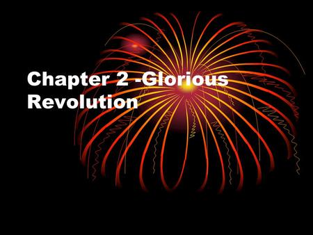 Chapter 2 -Glorious Revolution. Glorious Revolution-late 1700's This forced English kings to recognize they needed to rule in accordance with laws approved.