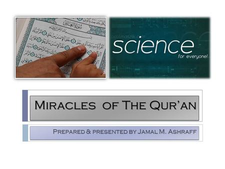 Miracles of The Qur'an Prepared & presented by Jamal M. Ashraff.