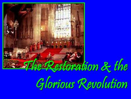 The Restoration & the Glorious Revolution The Stuarts &Revolutions After the English Civil War & Cromwell's 10 year rule as Lord Protector, the Rump.