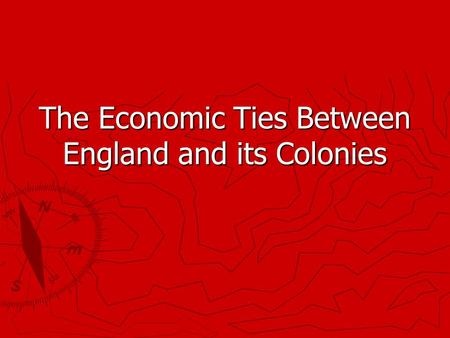 The Economic Ties Between England and its Colonies.