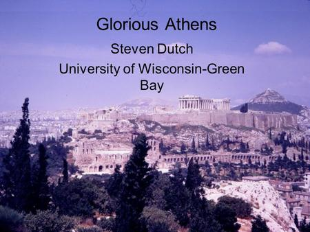Glorious Athens Steven Dutch University of Wisconsin-Green Bay.