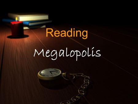 Reading Megalopolis. contents Pre-reading Some Vocabulary Some vocabulary Some Vocabulary Some vocabulary Megalopolis Post-reading.
