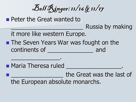 Bell Ringer: 11/16 & 11/17 Peter the Great wanted to ______________________ Russia by making it more like western Europe. Peter the Great wanted to ______________________.
