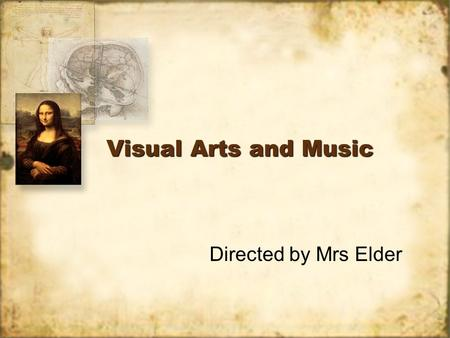 Visual Arts and Music Directed by Mrs Elder. The Victorians Written by J Elder.